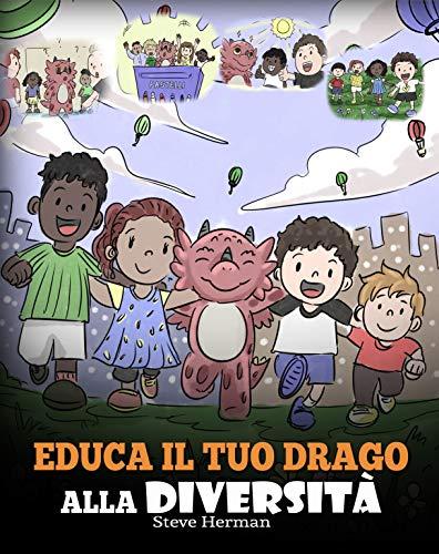 Educa il tuo drago alla diversità: Addestra il tuo drago a rispettare la diversità. Una simpatica storia per bambini, per insegnare loro la diversità e ... (My Dragon Books Italiano Vol. 25)