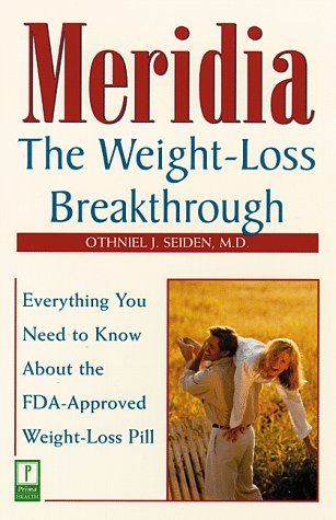 Meridia: The Weight-Loss Breakthrough: Everything You Need to Know About the FDA-Approved Weight-Loss Pill