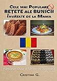 Cele mai Populare Retete ale Bunicii Invatate de la Mama: Mancaruri Nostalgice (Carte de Bucate Traditionale Romanesti) (Volume 5) (Romanian Edition)