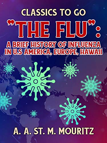 The Flu: A Brief History of Influenza in U.S America, Europe, Hawaii (Classics To Go) (English Edition)