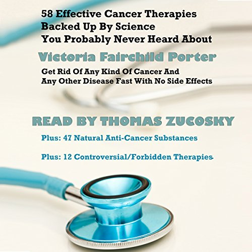 58 Effective Cancer Therapies Backed Up by Science You Probably Never Heard About  By  cover art
