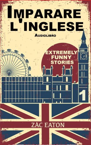 Imparare l'inglese: Extremely Funny Stories +Audiolibro: A Day by Zac Eaton