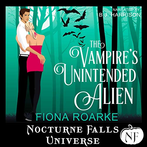 The Vampire's Unintended Alien: A Nocturne Falls Universe story audiobook cover art