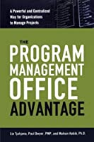 The Program Management Office Advantage: A Powerful and Centralized Way for Organizations to Manage Projects by Lia Tjahjana Paul Dwyer PMP Mohsin Habib Ph.D(2009-09-28)