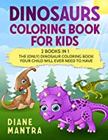 Dinosaurs Coloring Book for kids: 2 books in 1: The (Only) Dinosaur Coloring Book Your Child Will Ever Need to Have