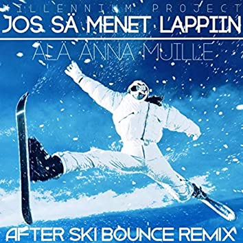 Jos sä menet lappiin, älä anna muille (After Ski Bounce Remix) [feat. Mikko Alatalo]