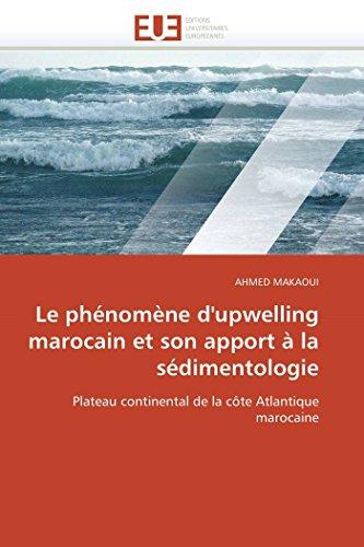 Le phénomène d\'upwelling marocain et son apport à la sédimentologie: Plateau continental de la côte Atlantique marocaine (Omn.Univ.Europ.)