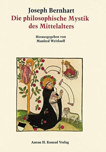 Die philosophische Mystik des Mittelalters von ihren antiken Ursprüngen bis zur Renaissance: Mit Schriften und...