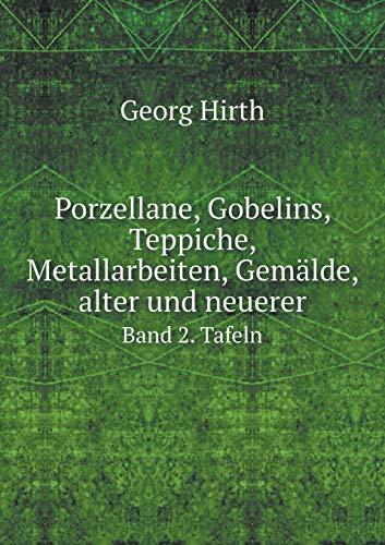 Porzellane, Gobelins, Teppiche, Metallarbeiten, Gemälde, Alter Und Neuerer Band 2. Tafeln