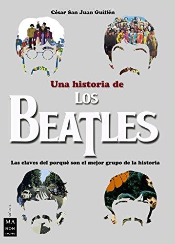 Una historia de los Beatles: Las claves del porqué son el mejor grupo de la historia (Música)
