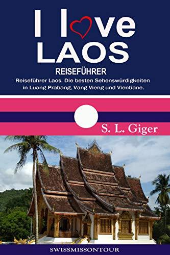 I love Laos Reiseführer: Reiseführer Laos. Die besten Sehenswürdigkeiten in Luang Prabang, Vang Vieng und Vientiane. DIY Reisen mit dem Slow Boat.
