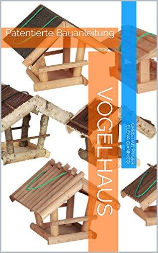 Vogelhaus: Patentierte Bauanleitung