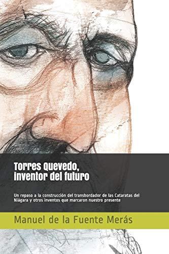 Torres Quevedo, inventor del futuro: Un repaso a la construcción del transbordador de las Cataratas del Niágara y...