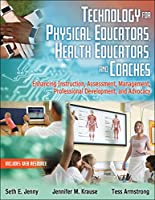 Technology for Physical Educators, Health Educators, and Coaches: Enhancing Instruction, Assessment, Management, Professional Development, and Advocacy