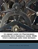 Le Quart Livre de Pantagruel (Edition Dite Partielle, Lyon, 1548) Texte Critique Avec Une Introd. - Nabu Press - 06/09/2011