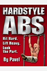 Hard Style Abs: Hit Hard. Lift Heavy. Look the Part (English Edition) Format Kindle