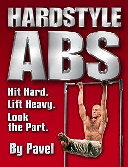 Hard Style Abs: Hit Hard. Lift Heavy. Look the Part (English Edition) par [Pavel Tsatsouline]