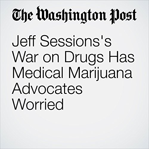 Jeff Sessions's War on Drugs Has Medical Marijuana Advocates Worried  audiobook cover art