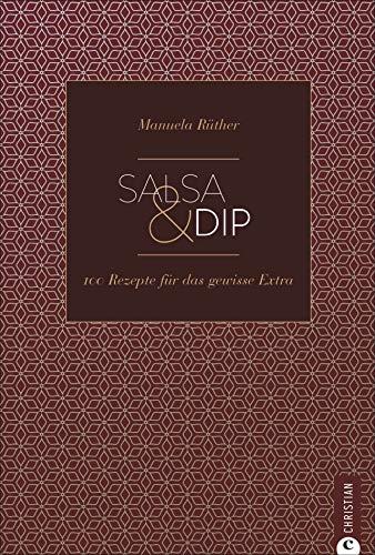 Kochbuch: Salsa & Dip. Die 100 besten Rezepte zum Stippen, Dippen und Probieren. Pesto, Chutneys, Currys, Saucen und Aufstriche für's Grillen und ... Rezepte für das gewisse Extra (Cook & Style)