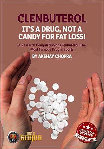 Clenbuterol - It's a Drug, not a Candy for Fat Loss!: A Research Compilation on Clenbuterol, The Most Famous Drug in Sports) (WE R STUPID Book 20) (English Edition)