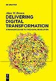 Delivering Digital Transformation: A Manager€™s Guide to the Digital Revolution