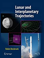 Lunar and Interplanetary Trajectories (Springer Praxis Books)