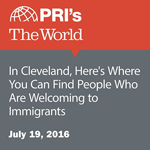 In Cleveland, Here's Where You Can Find People Who Are Welcoming to Immigrants audiobook cover art