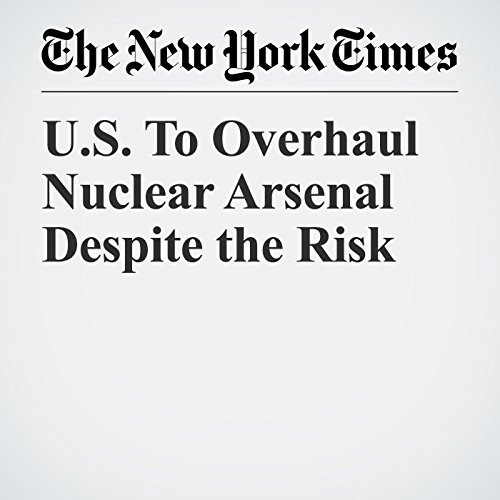 U.S. To Overhaul Nuclear Arsenal Despite the Risk copertina