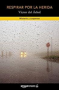 Respirar por la herida par Víctor del Árbol Romero