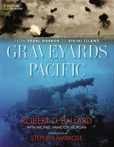 Graveyards of the Pacific: From Pearl Harbor to Bikini Island: From Pearl Harbour to Bikini Island