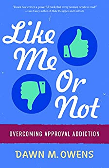 Like Me Or Not: Overcoming Approval Addiction by [Dawn Owens]