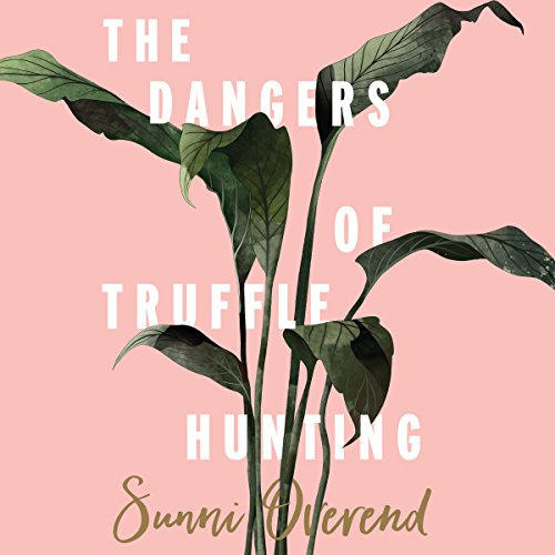 The Dangers of Truffle Hunting audiobook cover art