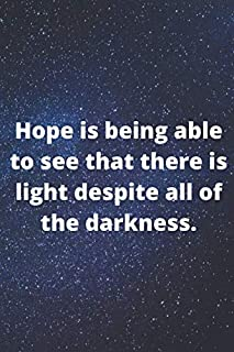Hope is being able to see that there is light despite all of the darkness.: lined notebook/ 110 pages/ large: (6 x 9 inch).