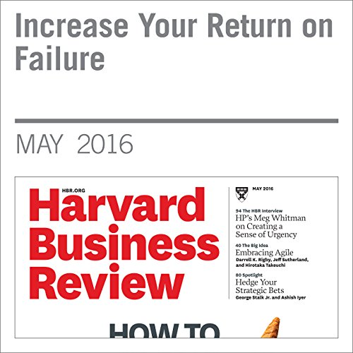 Increase Your Return on Failure                   By:                                                                                                                                 Julian Birkinshaw,                                                                                        Martine Haas                               Narrated by:                                                                                                                                 Fleet Cooper                      Length: 14 mins     Not rated yet     Overall 0.0