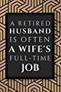 A Retired Husband Is Often A Wife's Full-Time Job: Perfect as a Retirement Gift for Men, Husbands, Teachers, Army, Doctors, Police Officers, Social Workers, Family Members or Friends | College Ruled Notebook