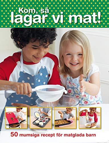 Kom så lagar vi mat! 50 mumsiga recept för matglada barn