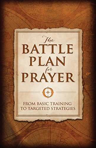 The Battle Plan for Prayer: From Basic Training to Targeted Strategies (English Edition)