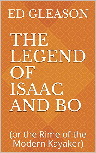 The Legend of Isaac and Bo: (or the Rime of the Modern Kayaker) (English Edition)