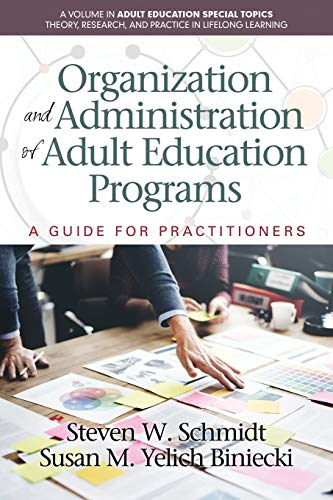 Compare Textbook Prices for Organization and Administration of Adult Education Programs: A Guide for Practitioners Adult Education Special Topics: Theory, Research and Practice in LifeLong Learning  ISBN 9781681236353 by Schmidt, Steven W.,Yelich Biniecki, Susan M.