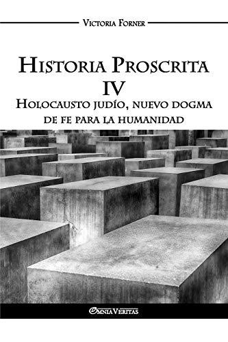 Historia Proscrita IV: Holocausto judío, nuevo dogma de fe para la humanidad