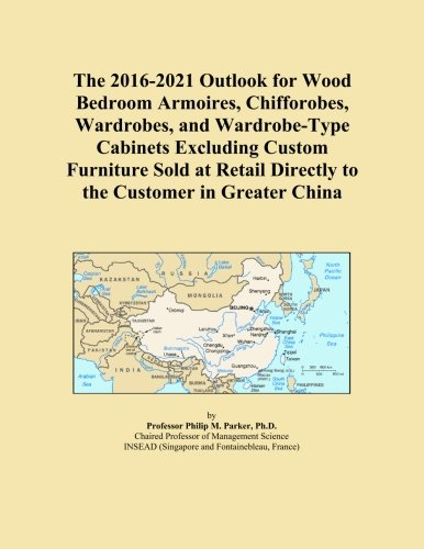 The 2016-2021 Outlook for Wood Bedroom Armoires, Chifforobes, Wardrobes, and Wardrobe-Type Cabinets Excluding Custom Furniture Sold at Retail Directly to the Customer in Greater China