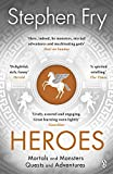 Heroes: The myths of the Ancient Greek heroes retold: Mortals and Monsters, Quests and Adventures (Stephen Fry's Greek Myths, Band 2)