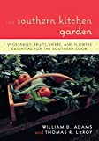The Southern Kitchen Garden: Vegetables, Fruits, Herbs and Flowers Essential for the Southern Cook