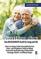 Wenn Eltern altern: Leben zu Hause. Alternative Wohnformen. Alten- und Pflegeheim. Hilfe im Alltag. Finanzielle Unterstuetzung. Vollmachten. Vorsorge. Rechts- und Steuerfragen