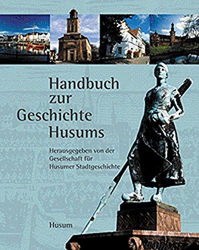 Geschichte Husums. Von den Anfängen bis zur Gegenwart
