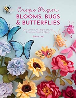 Crepe Paper Blooms, Bugs and Butterflies: Over 20 Colourful Paper Projects from Miss Petal & Bloom