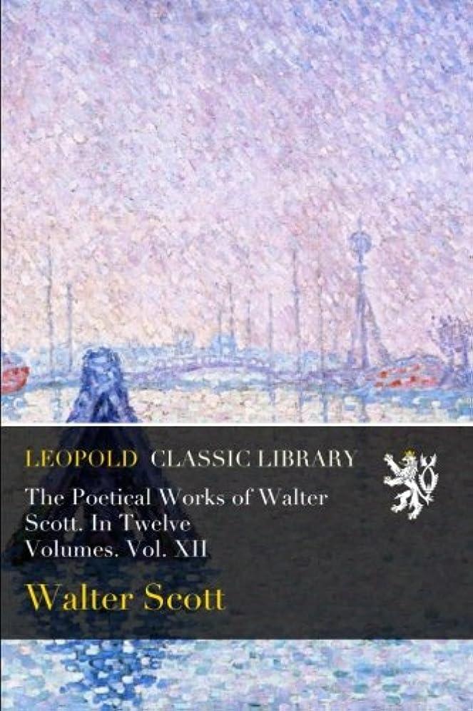 賞賛ゴネリルランチThe Poetical Works of Walter Scott. In Twelve Volumes. Vol. XII
