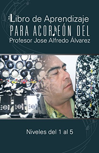 Libro De Aprendizaje Para Acordeón Del Profesor Jose Alfredo Álvarez: Niveles Del...