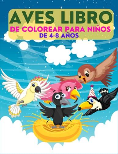 Aves Libro De colorear para niños de 4-8 años: libro de dibujos para pintar acuarela fácil acrílico oleo. para Niños y Niñas a Partir de 4 Años, Aves y Pájaros de Colorear Para Niños.