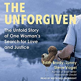 The Unforgiven     The Untold Story of One Woman's Search for Love and Justice              By:                                                                                                                                 Edith Brady-Lunny,                                                                                        Steve Vogel                               Narrated by:                                                                                                                                 Keith Sellon-Wright                      Length: 7 hrs and 32 mins     12 ratings     Overall 3.9